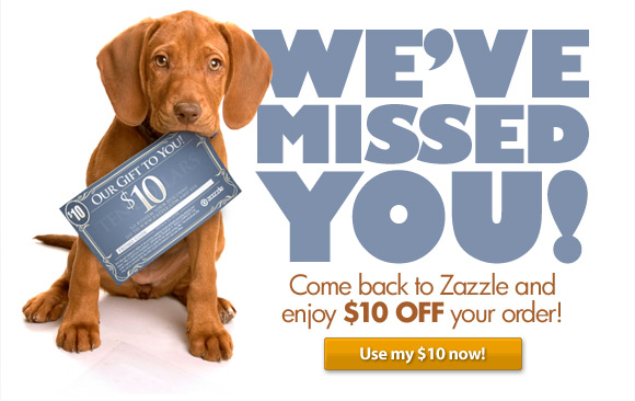 We've missed you! Free $10 gift code on Zazzle