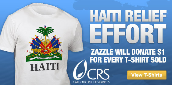 Zazzle is supporting Catholic Relief Services as they strive to deliver supplies to survivors. For every t-shirt purchase made until Monday, January 18th, Zazzle will be donating $1 towards providing earthquake relief through Catholic Relief Services.
