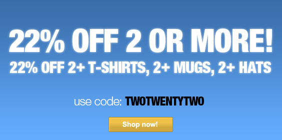 22% Off 2+ T-Shirts, 2+ Mugs, 2+ Hats!  Use code: TWOTWENTYTWO