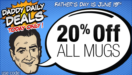 20% Off Mugs - One Day Daddy Special!