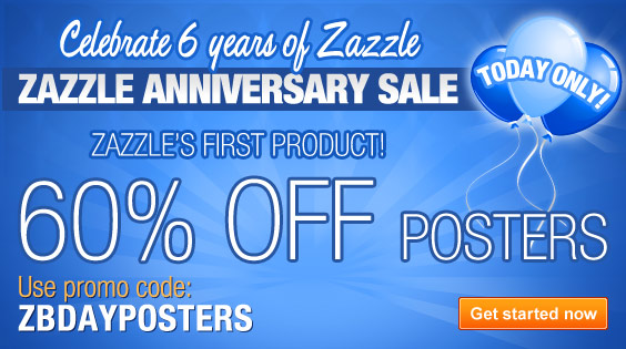 Zazzle's First Product! 60% Off All Posters