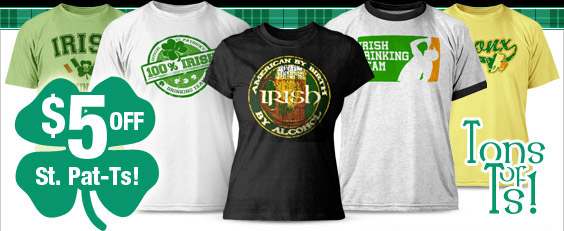 Exclusive St. Pat Shirt for $12.95 + $5 off all shirts!