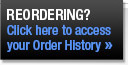 Reordering? Click here to access your Order History.